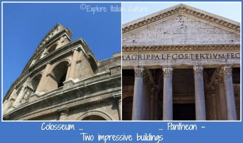 Two impressive buildings : the Pantheon and the Colosseum