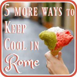 5 more tips for keeping cool in the heat of Rome - link.
