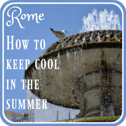 How to keep cool in Rome - the first of our ten top tips. Link.