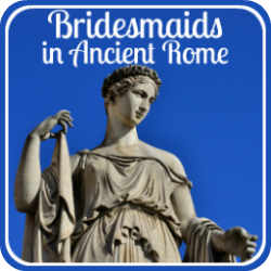 Bridesmaid duties in ancient Rome and modern Italian culture - link.